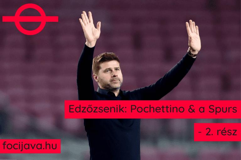 Edzőzsenik: Mauricio Pochettino & a Spurs – 2. rész