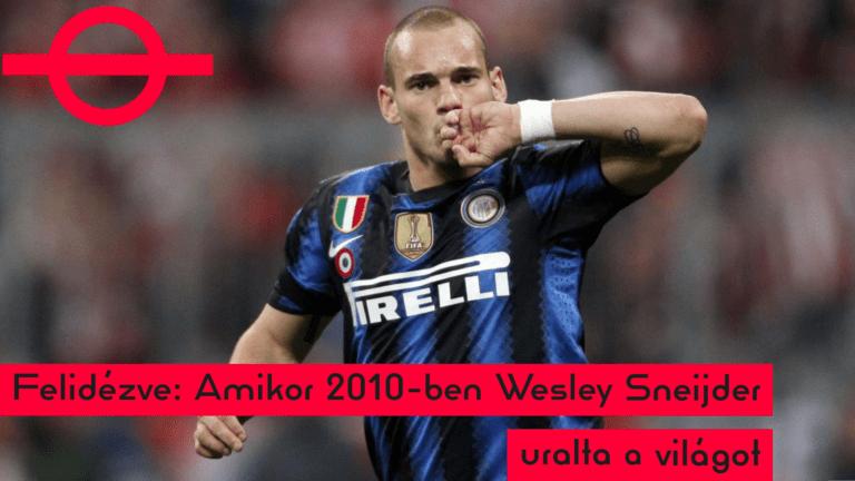 Felidézve: Amikor 2010-ben Wesley Sneijder uralta a világot