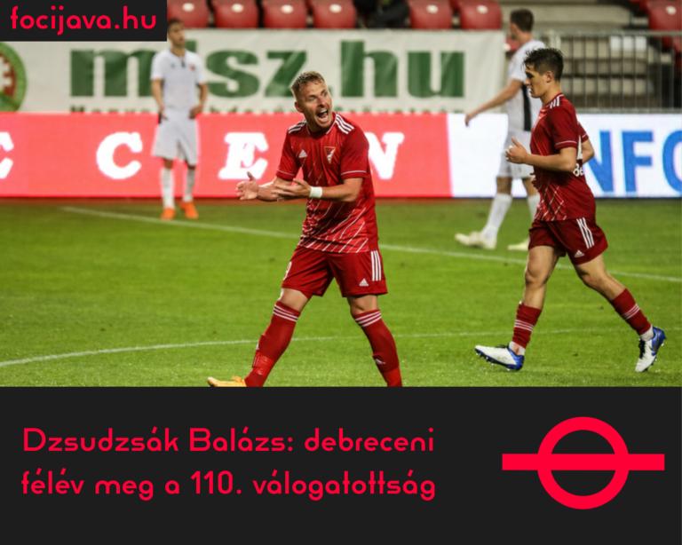 Dzsudzsák Balázs: debreceni félév meg a 110. válogatottság