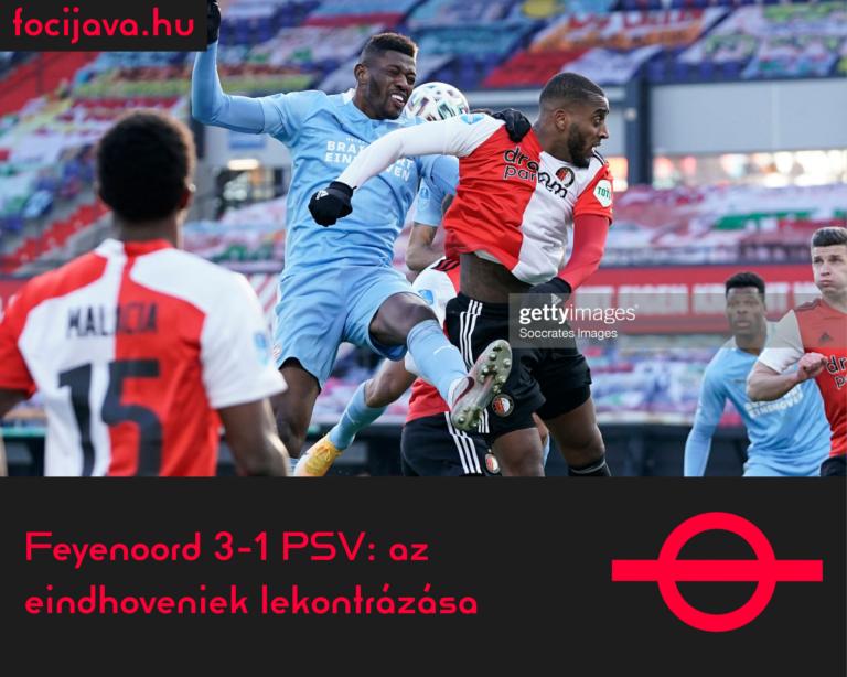 Feyenoord 3-1 PSV: az eindhoveniek lekontrázása