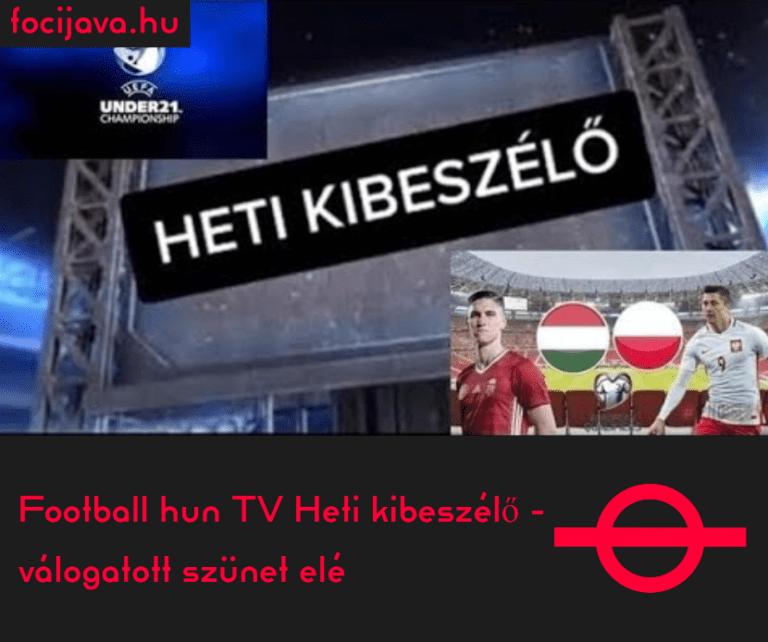 Footballhun TV Heti Kibeszélő – válogatott szünet elé