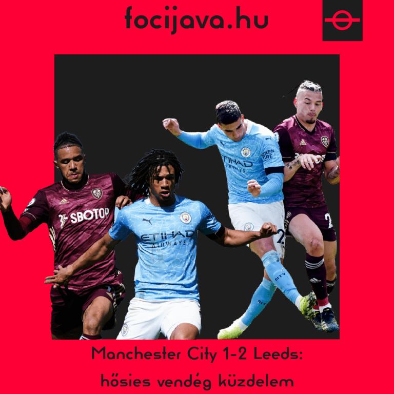 Manchester City 1-2 Leeds: hősies vendég küzdelem