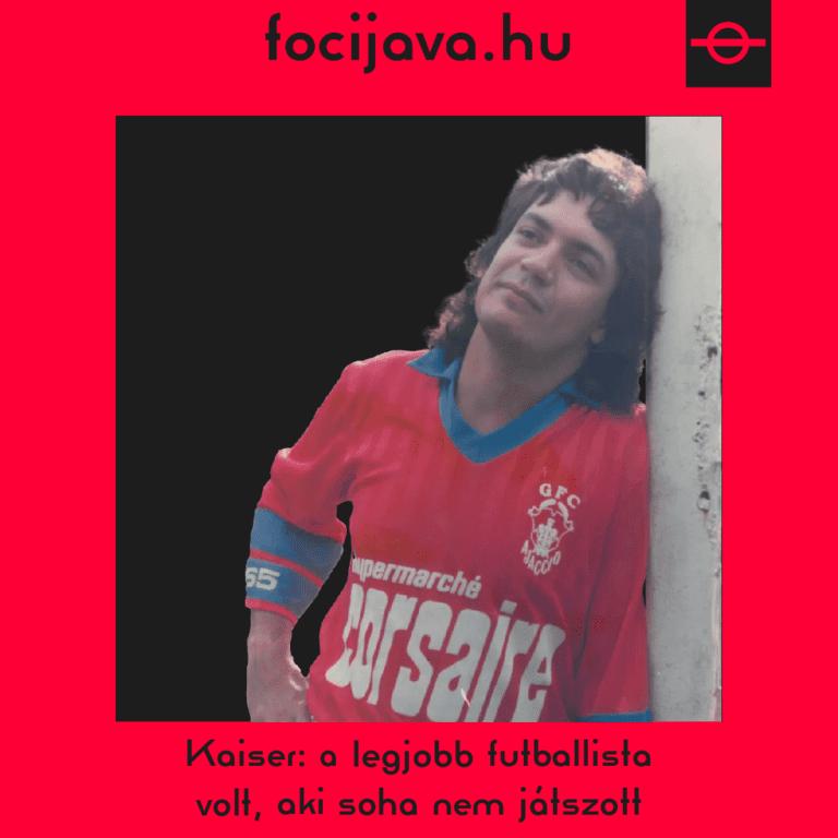 Kaiser: a legjobb futballista  volt, aki soha nem játszott