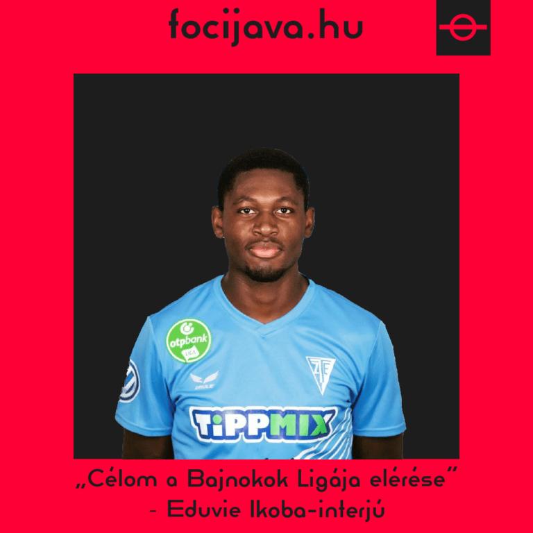 """Célom a Bajnokok Ligája elérése"" – Eduvie Ikoba-interjú"