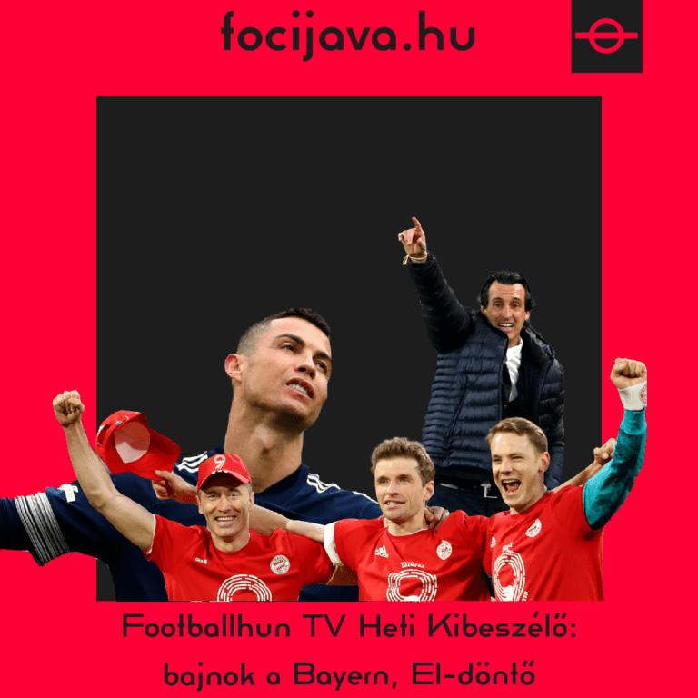 Footballhun TV Heti Kibeszélő: bajnok a Bayern, El-döntő