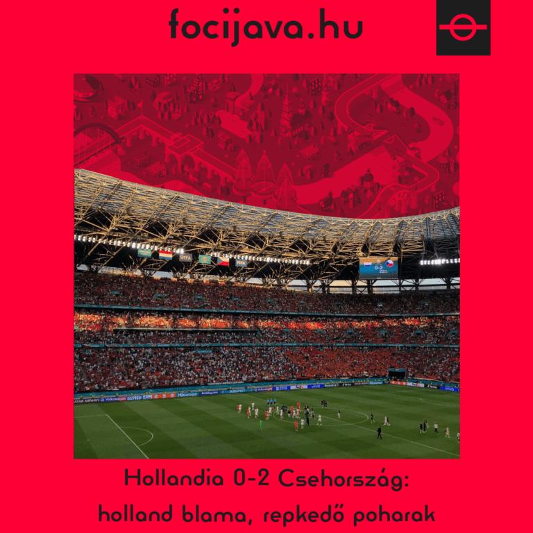 Hollandia 0-2 Csehország: holland blama, repkedő poharak