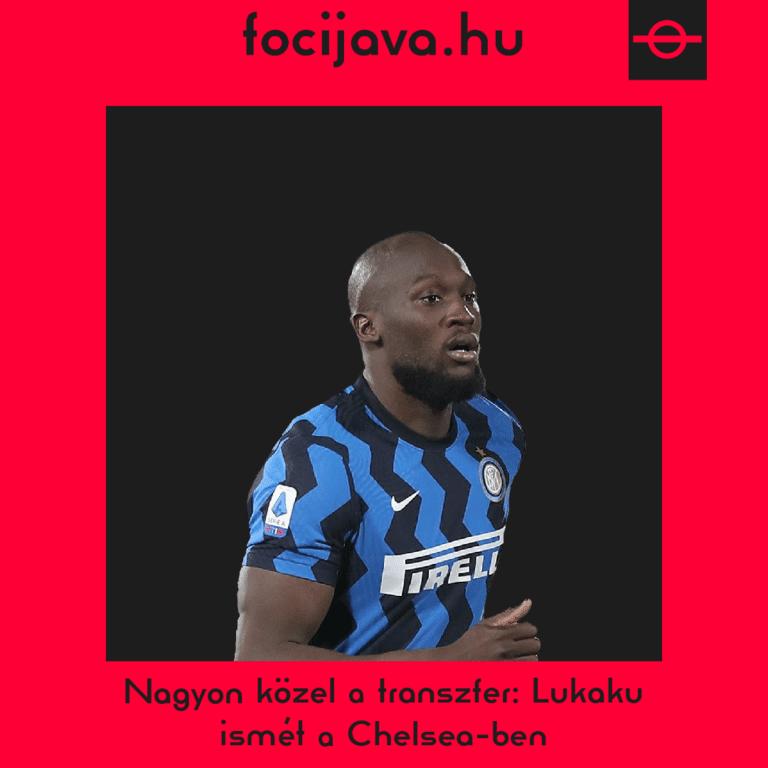 Nagyon közel a transzfer: Lukaku ismét a Chelsea-ben