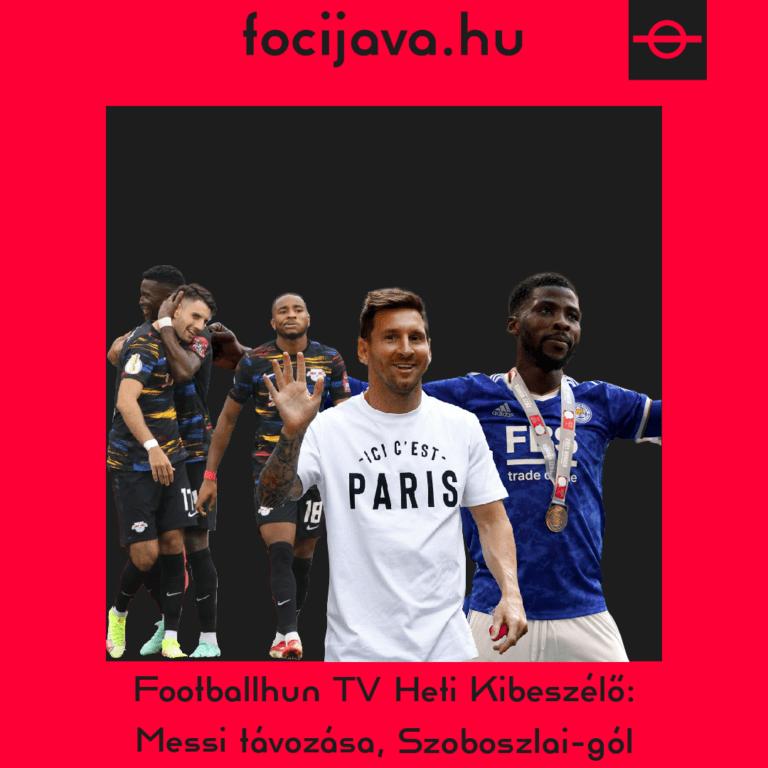 Footballhun TV Heti Kibeszélő: Messi távozása, Szoboszlai-gól