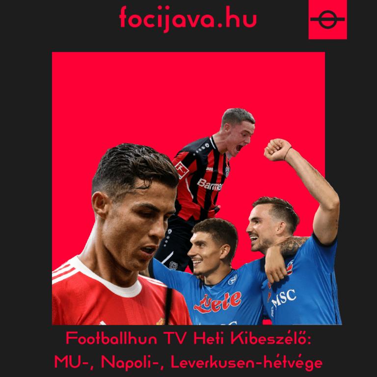 Footballhun TV Heti Kibeszélő: MU-, Napoli-, Leverkusen-hétvége