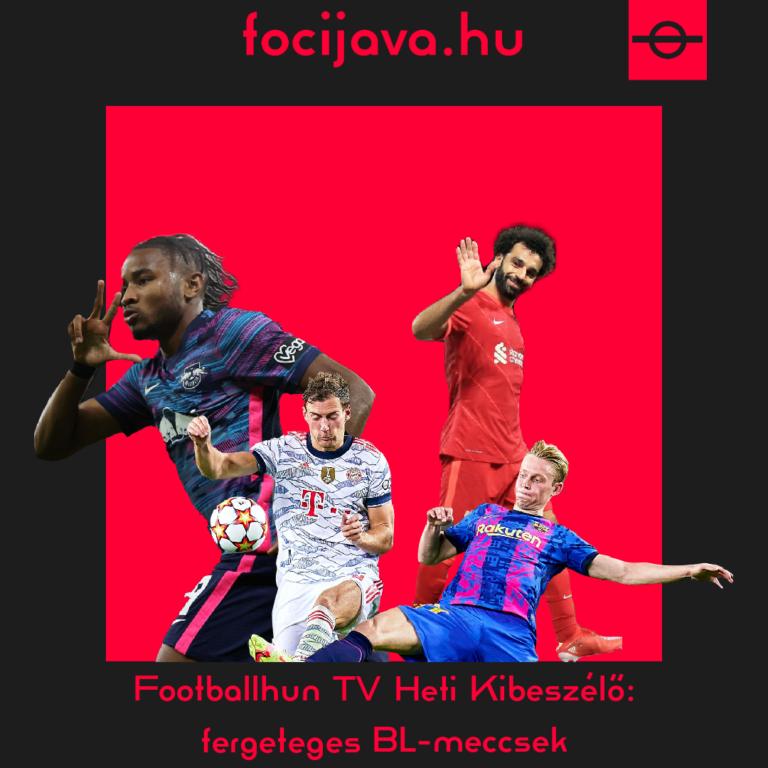 Footballhun TV Heti Kibeszélő: fergeteges BL-meccsek
