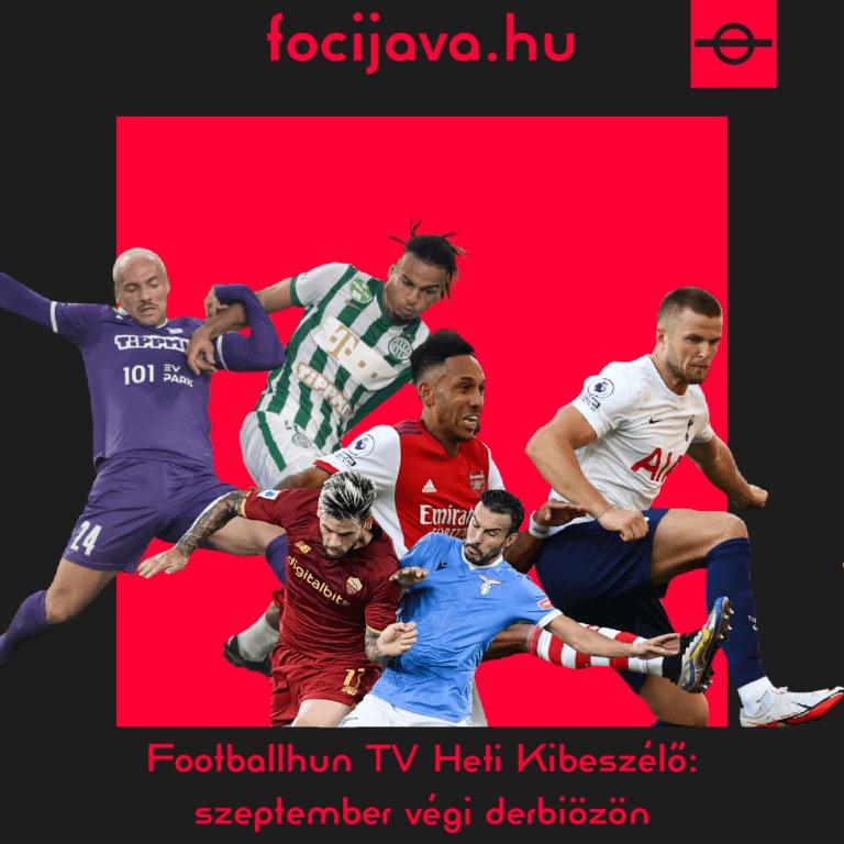 Footballhun TV Heti Kibeszélő: szeptember végi derbiözön